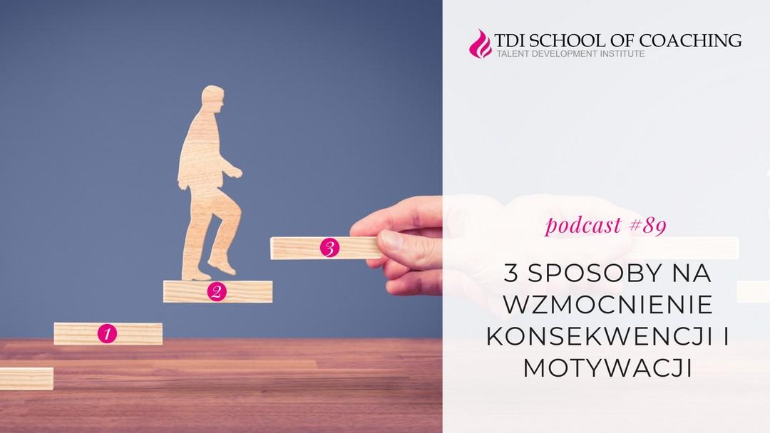 podcast # 89 – 3 sposoby na zwiększenie konsekwencji i motywacji
